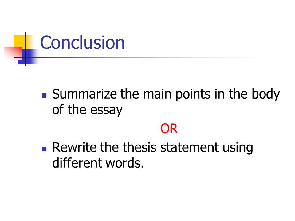 First Day Of High School Essay  Conclusion Summarize The Main Points In The Body Of The Essay Or Rewrite  The Thesis Statement Using Different Words What Is The Thesis Of An Essay also Help Writing Essay Paper General Outline For An Essay Introduction Body Conclusion  Ppt  Sample Persuasive Essay High School