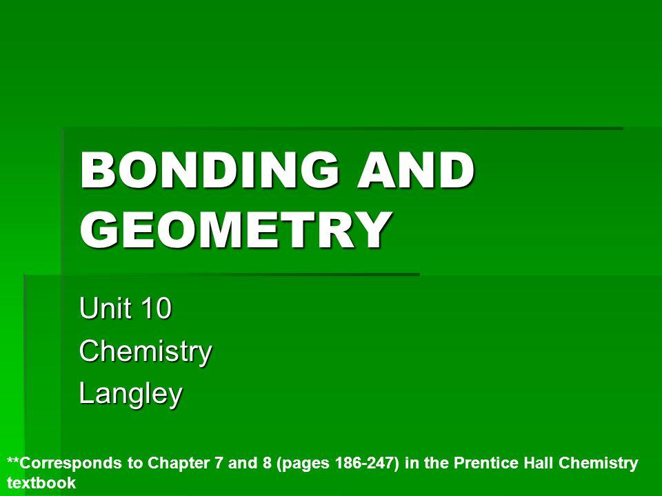 BONDING AND GEOMETRY Unit 10 ChemistryLangley **Corresponds