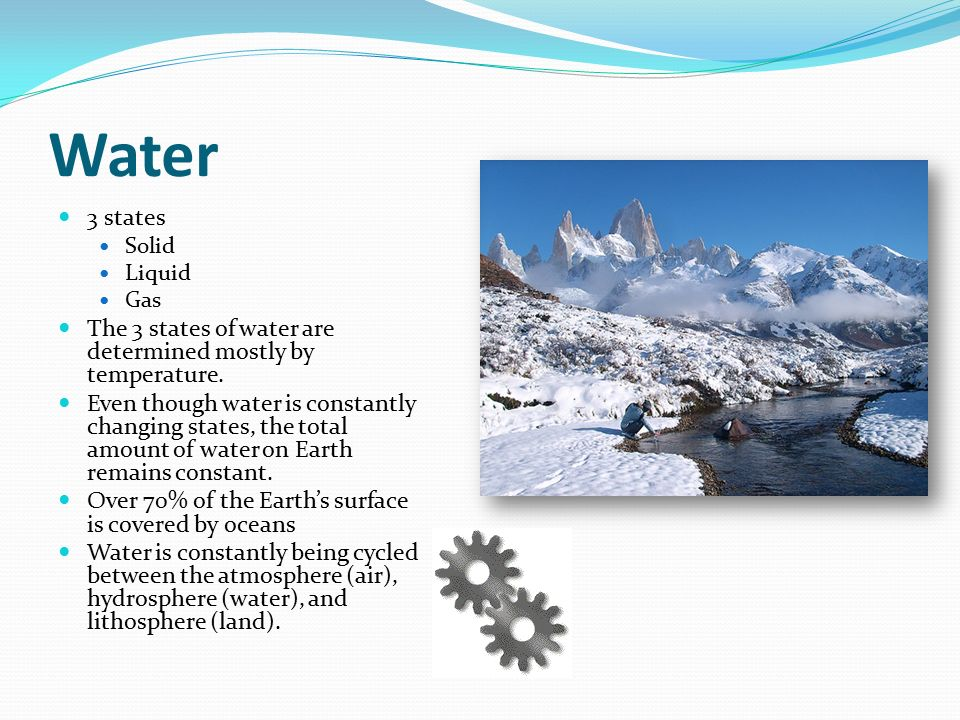 Water 3 states Solid Liquid Gas The 3 states of water are determined mostly by temperature.