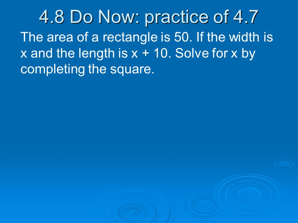 4.8 Do Now: practice of 4.7 The area of a rectangle is 50.
