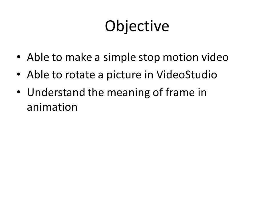 Stop Motion Production. Objective Able to make a simple stop motion ...