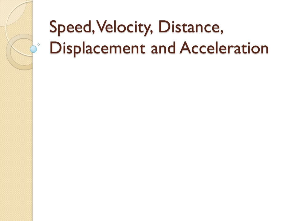 Speed Velocity Distance Displacement And Acceleration Ppt Download