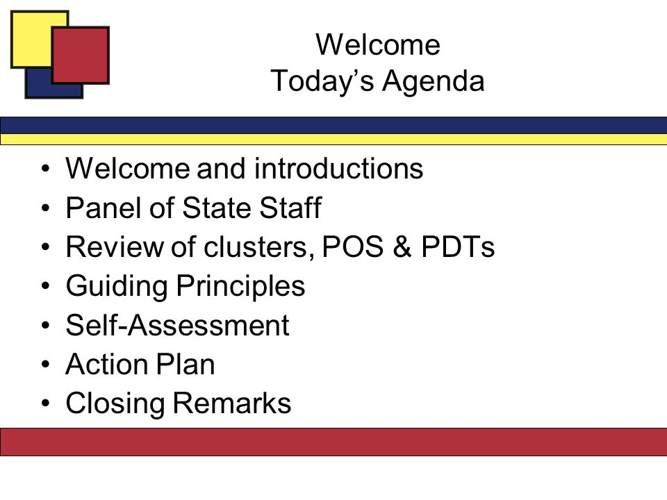 Welcome Today's Agenda Welcome and introductions Panel of State Staff Review of clusters, POS & PDTs Guiding Principles Self-Assessment Action Plan Closing Remarks