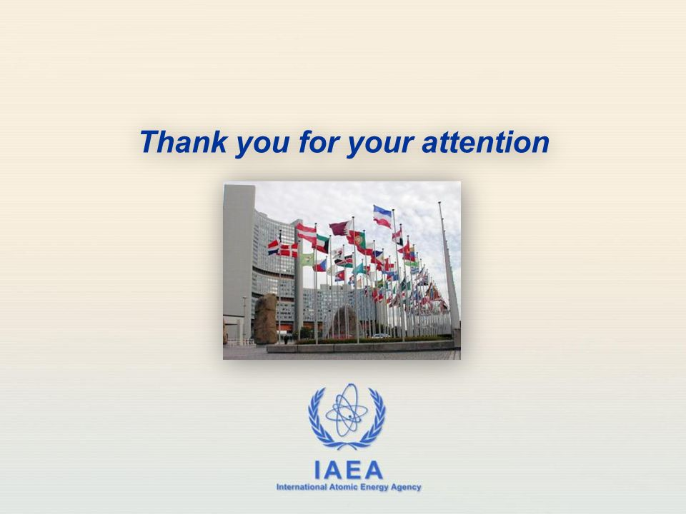 IAEA International Atomic Energy Agency Thank you for your attention