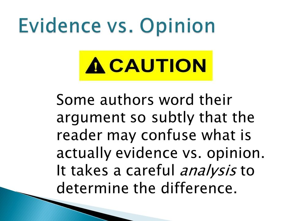 Some authors word their argument so subtly that the reader may confuse what is actually evidence vs.