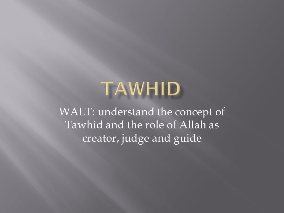 1 WALT Understand The Concept Of Tawhid And Role Allah As Creator Judge Guide