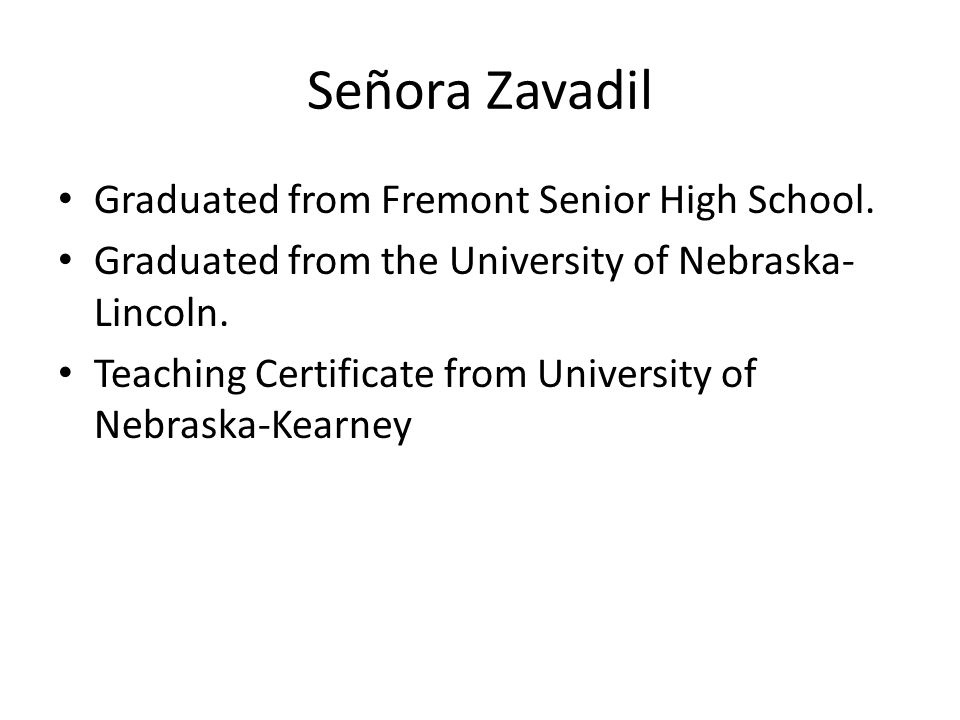 Welcome!!!. Señora Zavadil Graduated from Fremont Senior High School ...