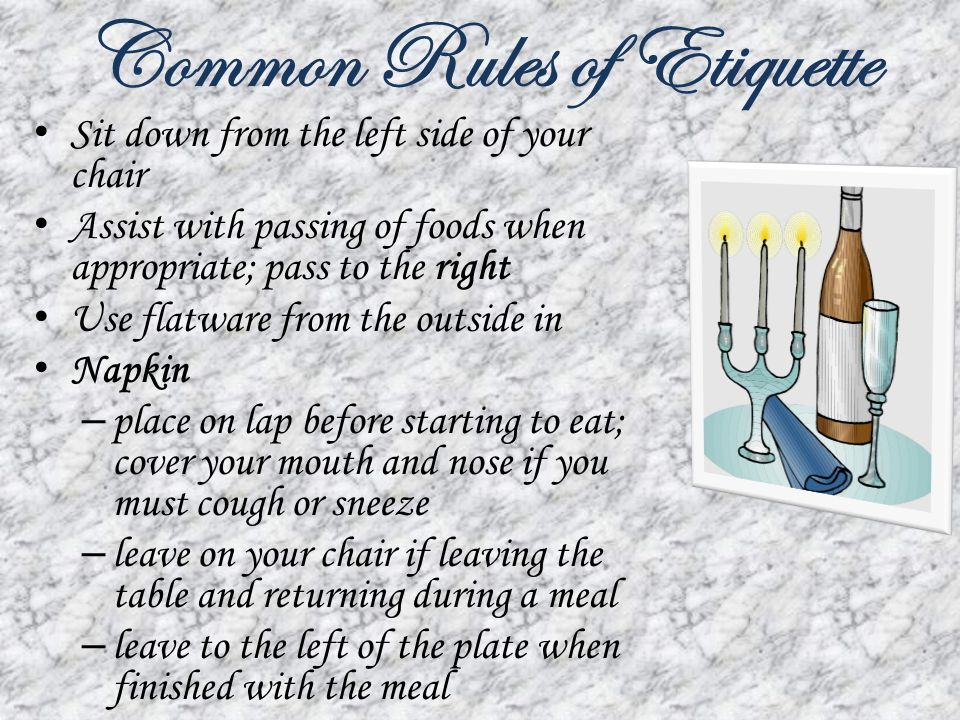3 Common Rules Of Etiquette Sit Down From The Left Side Your Chair Assist With Passing Foods When Appropriate Pass To Right Use Flatware