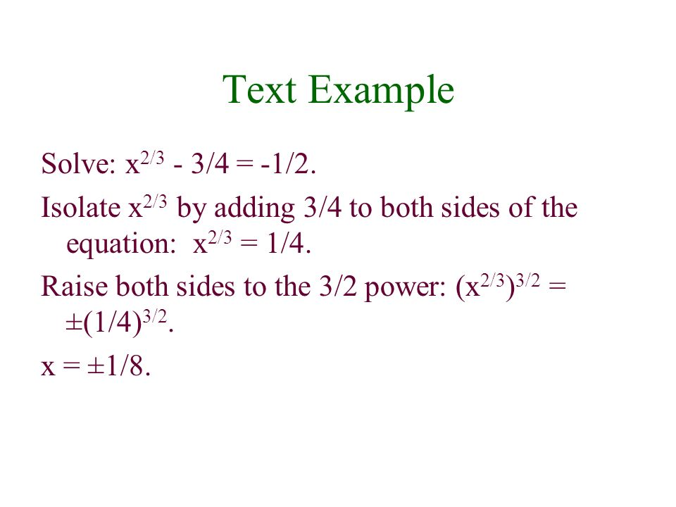 Text Example Solve: x 2/3 - 3/4 = -1/2.