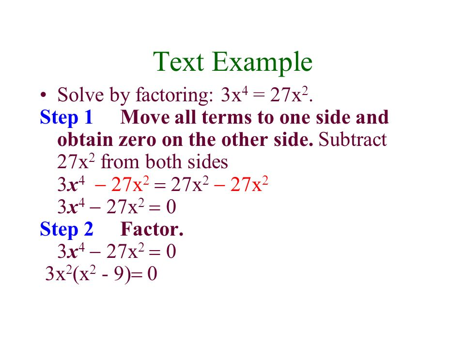Text Example Solve by factoring: 3x 4 = 27x 2.