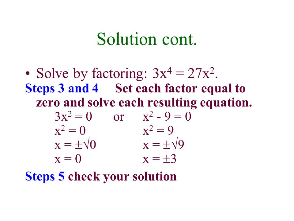 Solution cont. Solve by factoring: 3x 4 = 27x 2.