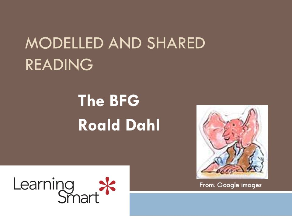 MODELLED AND SHARED READING The BFG Roald Dahl From Google