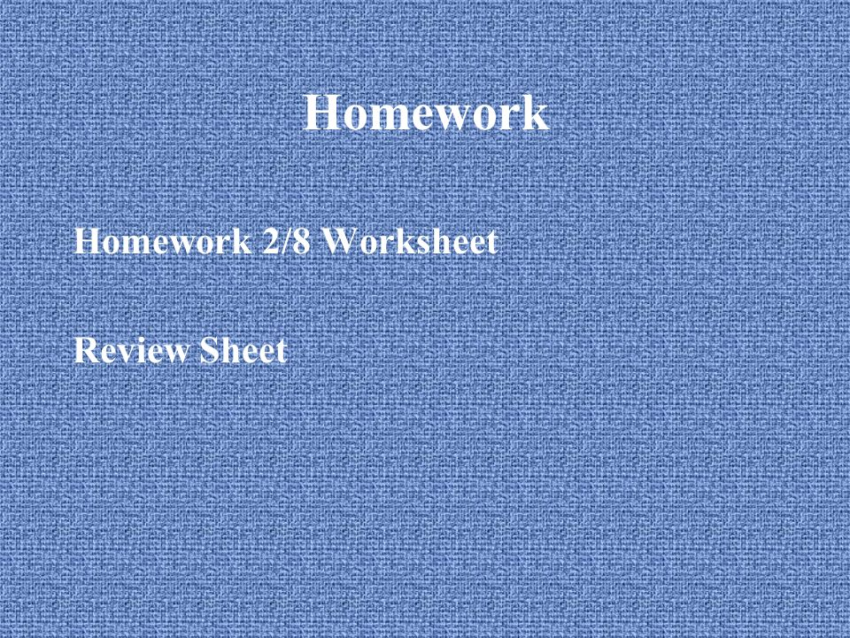 Homework Homework 2/8 Worksheet Review Sheet