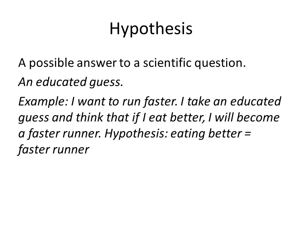 Hypothesis A possible answer to a scientific question.