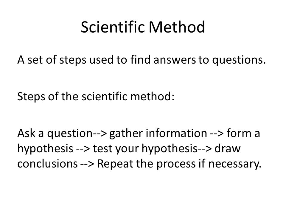 Scientific Method A set of steps used to find answers to questions.