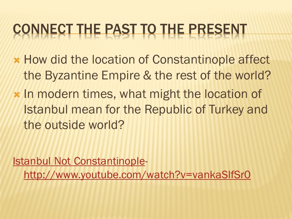  How did the location of Constantinople affect the Byzantine Empire & the rest of the world.