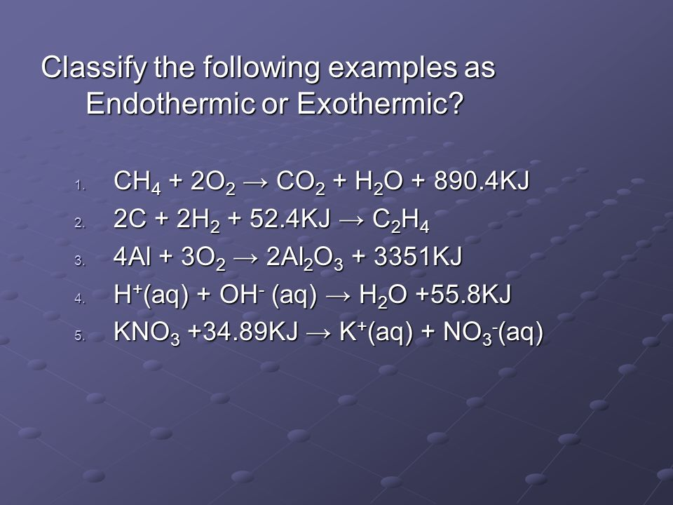 Classify the following examples as Endothermic or Exothermic.
