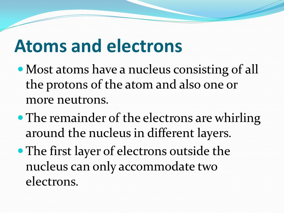 Atoms and electrons Most atoms have a nucleus consisting of all the protons of the atom and also one or more neutrons.