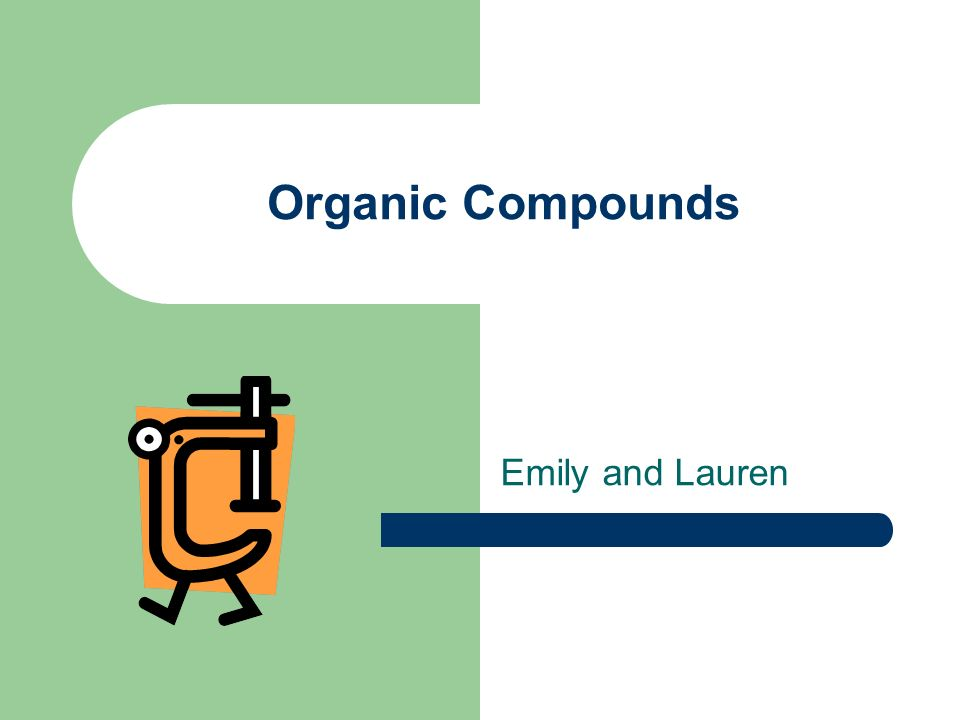 Organic Compounds Emily and Lauren
