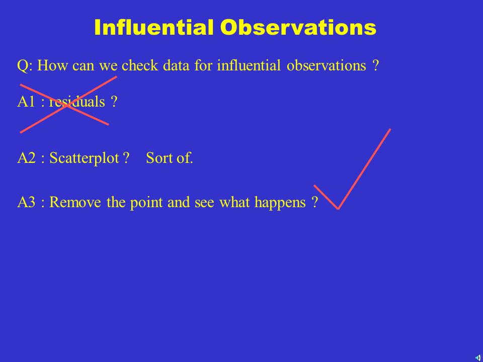 An influential observation is a score which is far from the other data points in the x direction.