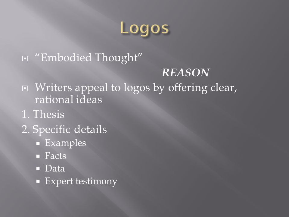  Embodied Thought REASON  Writers appeal to logos by offering clear, rational ideas 1.