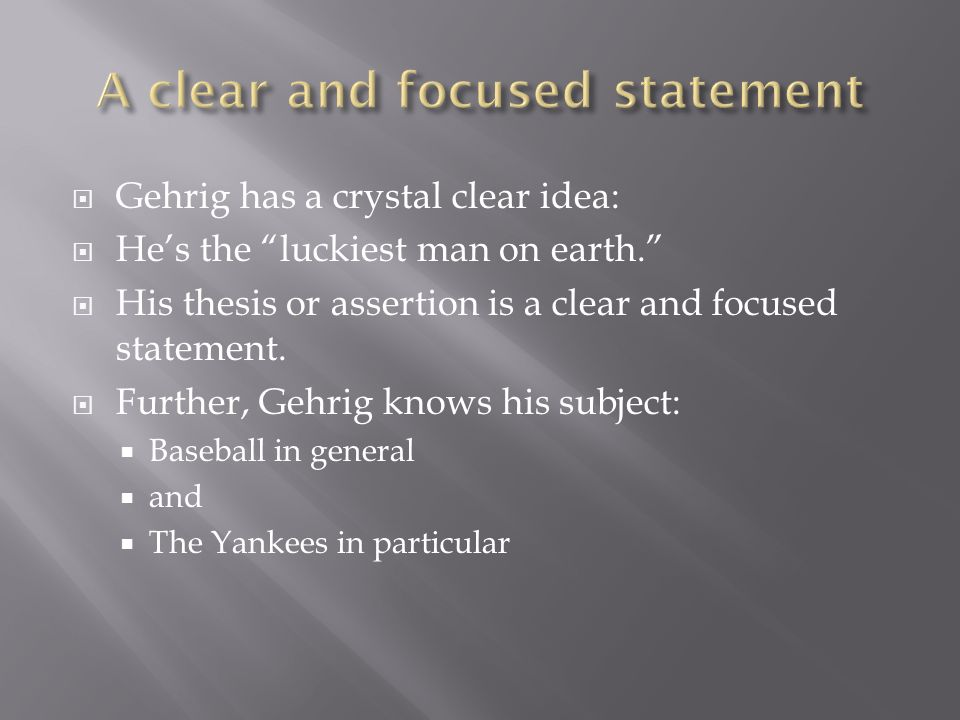 GGehrig has a crystal clear idea: HHe's the luckiest man on earth. HHis thesis or assertion is a clear and focused statement.