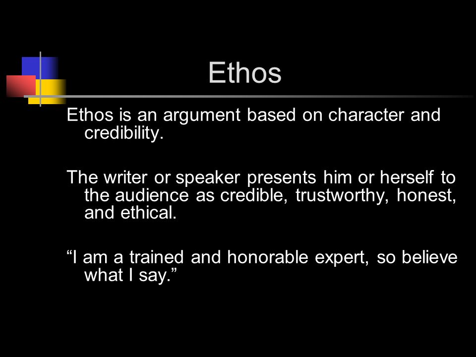 Ethos Ethos is an argument based on character and credibility.