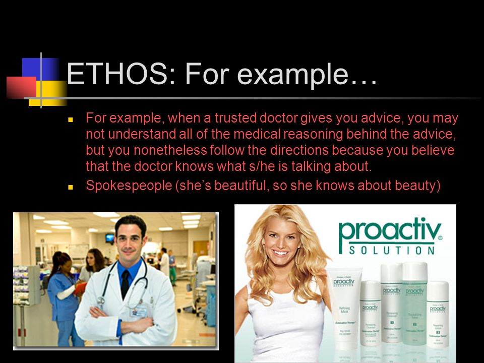 ETHOS: For example… For example, when a trusted doctor gives you advice, you may not understand all of the medical reasoning behind the advice, but you nonetheless follow the directions because you believe that the doctor knows what s/he is talking about.