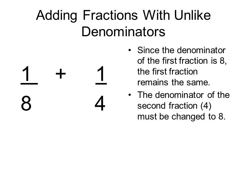 Adding Fractions With Unlike Denominators Since the denominator of the first fraction is 8, the first fraction remains the same.