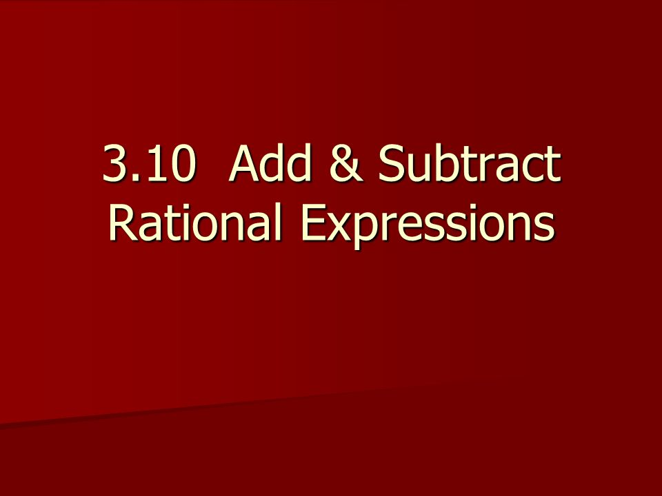 3.10 Add & Subtract Rational Expressions