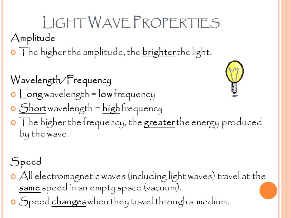 L IGHT W AVE P ROPERTIES Amplitude The higher the amplitude, the brighter the light.