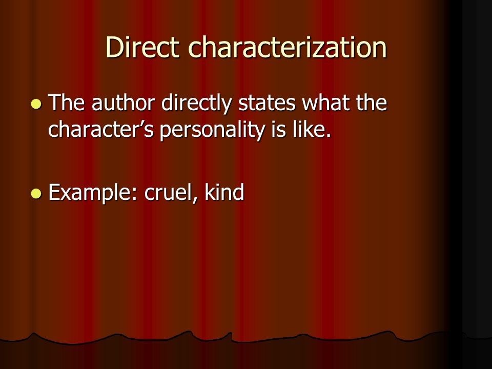 Direct characterization The author directly states what the character's personality is like.