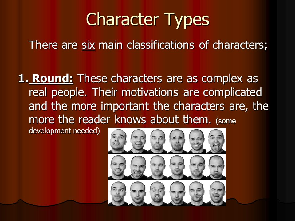Character Types There are six main classifications of characters; 1.