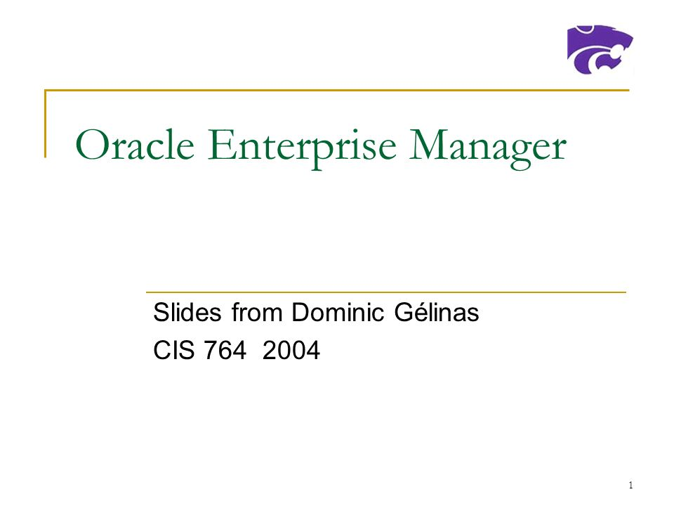 1 Oracle Enterprise Manager Slides from Dominic Gélinas CIS ppt download
