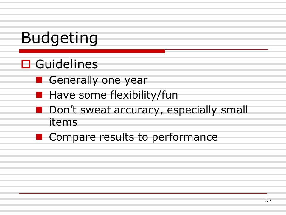 3 7 3 Budgeting  Guidelines Generally One Year Have Some Flexibility/fun  Donu0027t Sweat Accuracy, Especially Small Items Compare Results To Performance