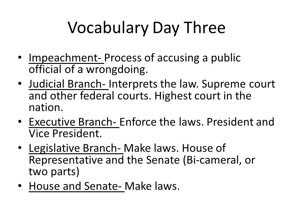 Vocabulary Day Three Impeachment- Process of accusing a public official of a wrongdoing.