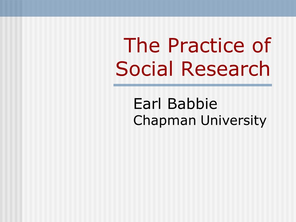 The Practice Of Social Research Earl Babbie Chapman