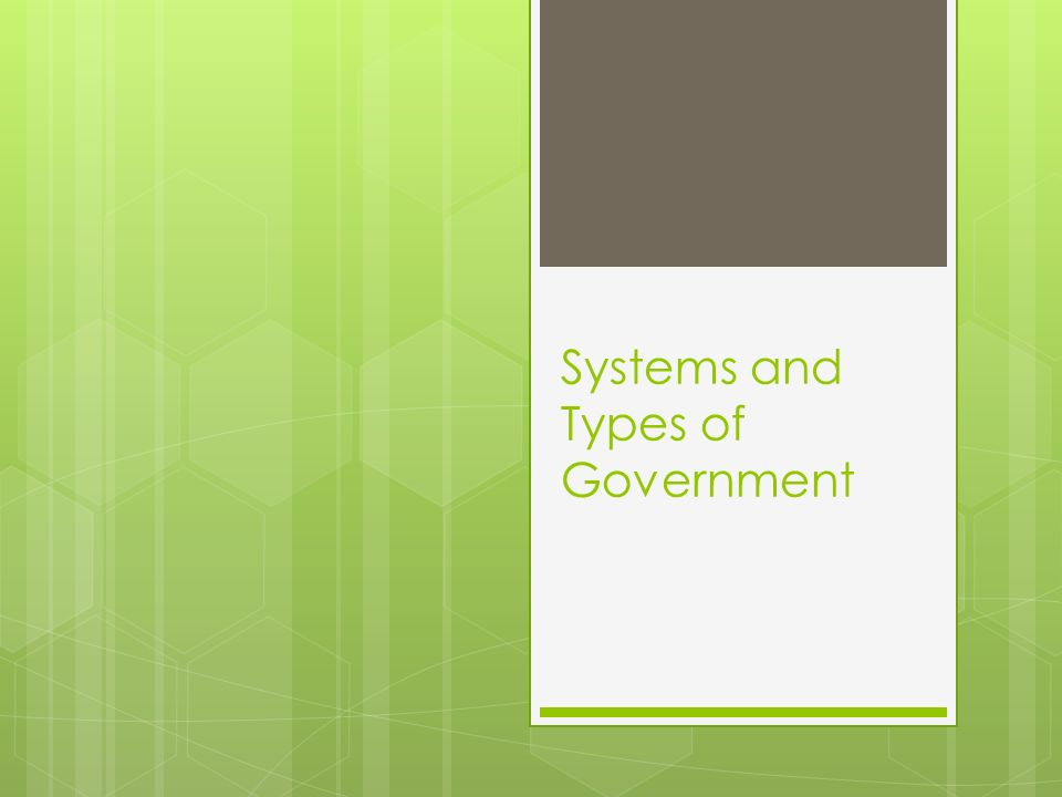 Systems and Types of Government