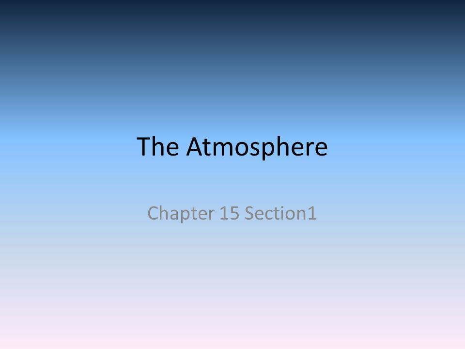 The Atmosphere Chapter 15 Section1