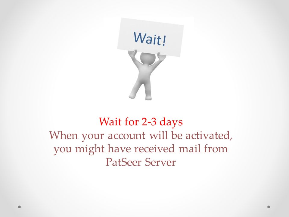 Wait for 2-3 days When your account will be activated, you might have received mail from PatSeer Server