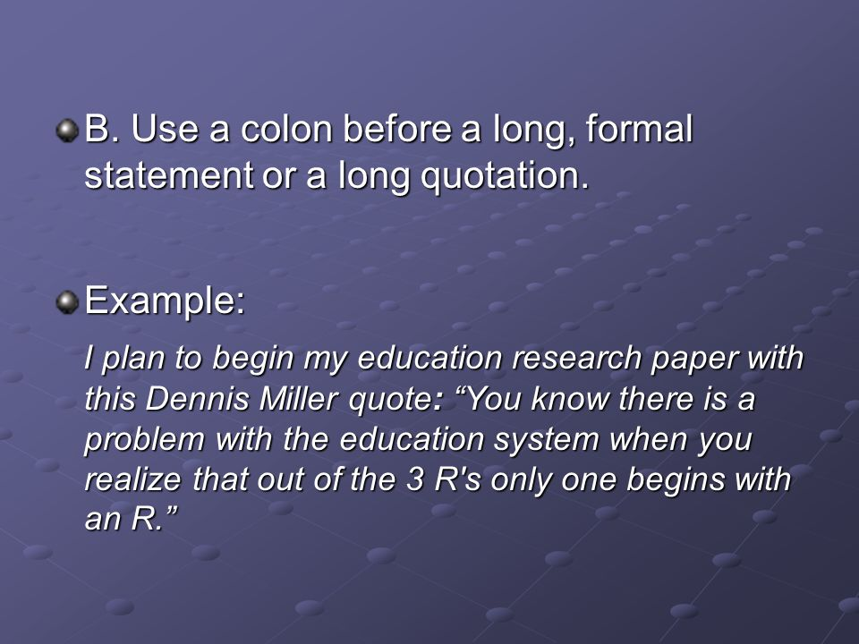 B. Use a colon before a long, formal statement or a long quotation.