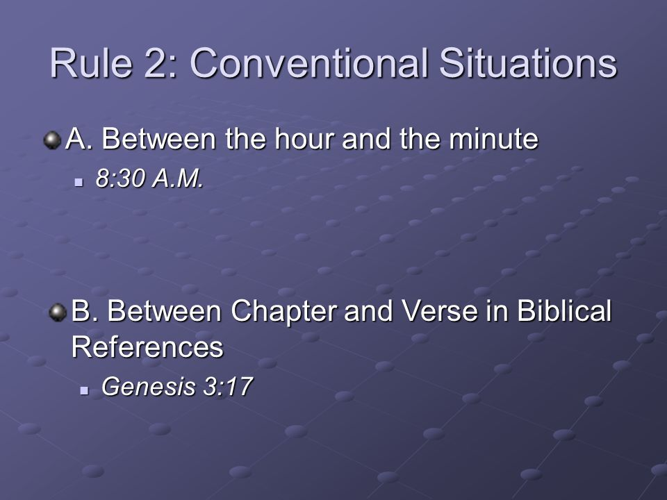 Rule 2: Conventional Situations A. Between the hour and the minute 8:30 A.M.