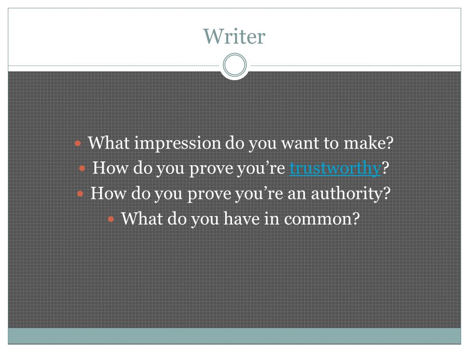 Writer What impression do you want to make.