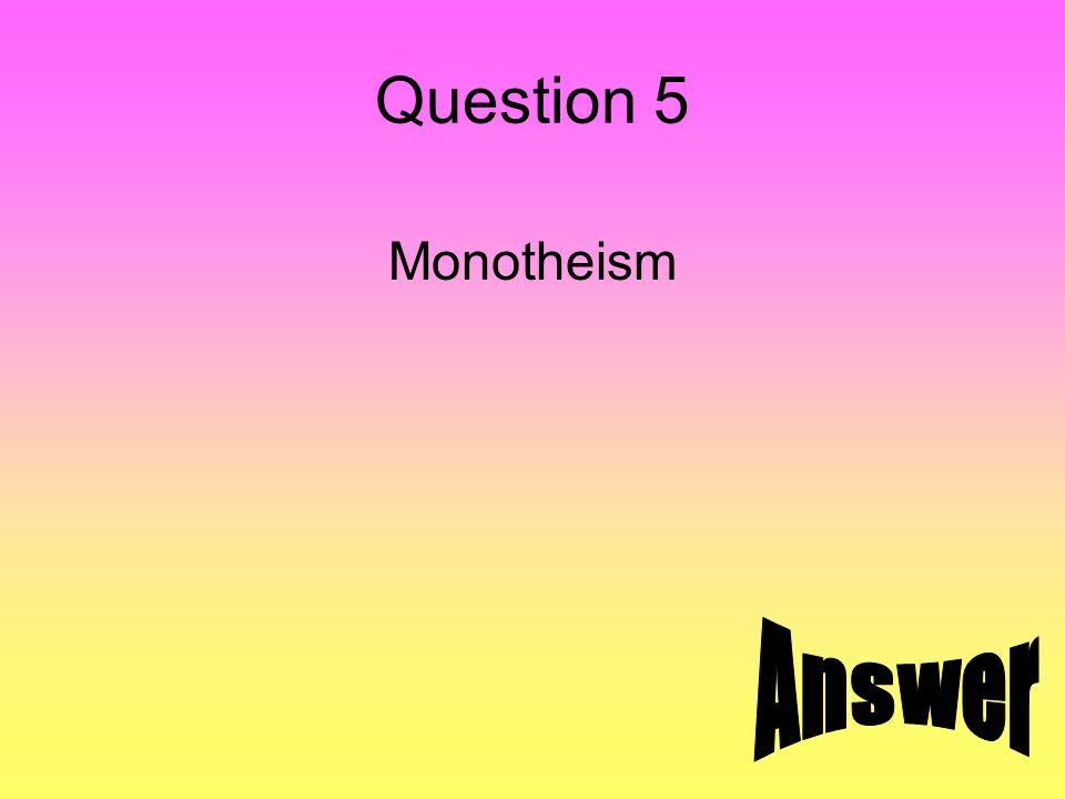 Question 5 Monotheism