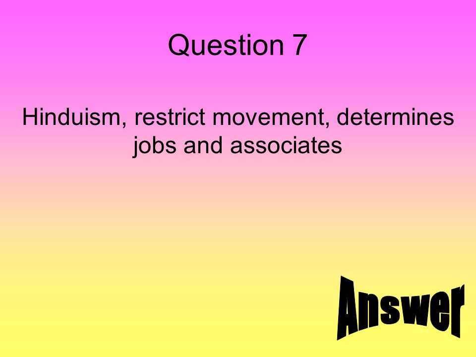 Question 7 Hinduism, restrict movement, determines jobs and associates