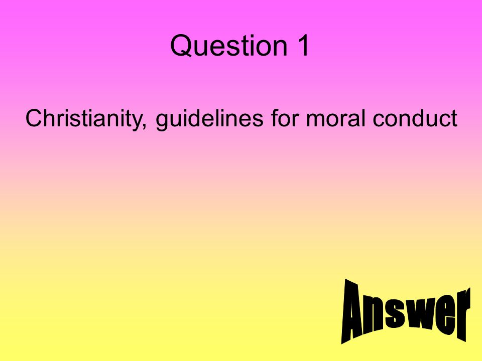 Question 1 Christianity, guidelines for moral conduct