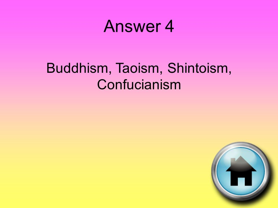 Answer 4 Buddhism, Taoism, Shintoism, Confucianism