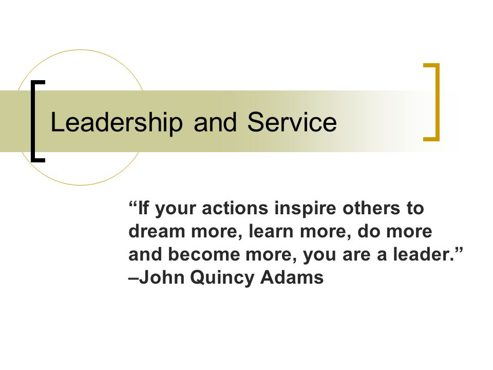 """Leadership and Service """"If your actions inspire others to"""