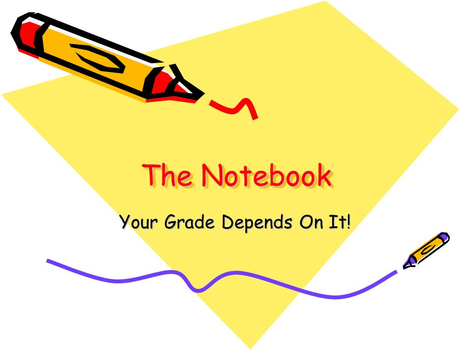 The Notebook Your Grade Depends On It!