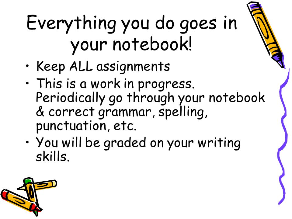 Everything you do goes in your notebook. Keep ALL assignments This is a work in progress.